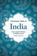 Christianity Made in India - From Apostle Thomas to Mother Teresa (South Asian Theology Series) Paperback