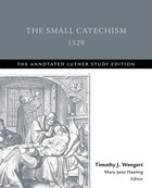The Small Catechism 1529 (The Annotated Luther Series) Paperback