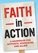 Faith in Action: A Handbook For Activists, Advocates and Allies