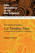 Pastoral Epistles, 1-2 Timothy, Titus, the - An Exegetical and Contextual Commentary (India Commentary On The New Testament Series) Paperback
