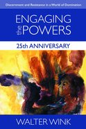 Engaging the Powers - Discernment and Resistance in a World of Domination (25Th Anniversary Edition) (#03 in The Powers Series) Paperback