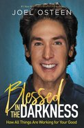 Blessed in the Darkness: How All Things Are Working For Your Good Hardback