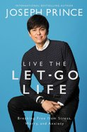 Live the Let-Go Life: Breaking Free From Stress, Worry and Anxiety Hardback