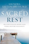 Sacred Rest: Recover Your Life, Renew Your Energy, Restore Your Sanity Hardback