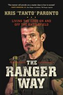 The Ranger Way: Living the Code on and Off the Battlefield Hardback