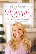 Nourish: Discover God's Perfectly Balanced Plan For Your Body and Soul Hardback