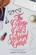 The College Girl's Survival Guide: 52 Honest, Faith-Filled Answers to Your Biggest Concerns Paperback