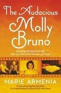 The Audacious Molly Bruno: Lessons From a Real-Life Prayer Warrior Paperback
