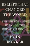 Beliefs That Changed the World: The History and Ideas of the Great Religions Paperback