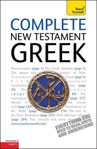 Complete New Testament Greek: A Comprehensive Guide to Reading and Understanding New Testament Greek With Original Texts