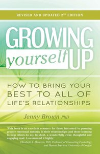 Growing Yourself Up: How to Bring Your Best to All of Lifes Relationships