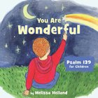 You Are Wonderful: Psalm 139 For Children Board Book