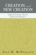 Creation and New Creation: Understanding God's Creation Project Paperback