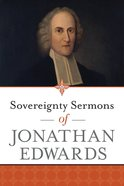 Sovereignty Sermons of Jonathan Edwards Paperback