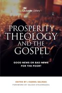 Prosperity Theology and the Gospel: Good News Or Bad News For the Poor? eBook