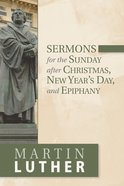 Sermons For the Sunday After Christmas, New Year's Day, and Epiphany Paperback