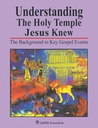 Understanding the Holy Temple Jesus Knew: The Background to Key Gospel Events Paperback