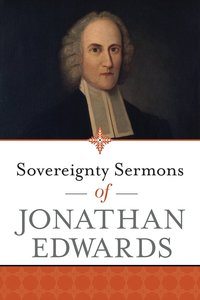 Sovereignty Sermons of Jonathan Edwards