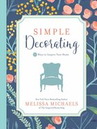 Simple Decorating: 50 Tips to Inspire You and Your Home Paperback
