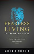 Fearless Living in Troubled Times: Finding Hope in the Promise of Christ's Return Paperback