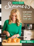 Mix-And-Match Mama Simmers: Slow-Cooker Creations Your Family Will Love Paperback