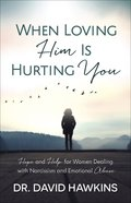 When Loving Him is Hurting You: Hope and Help For Women Dealing With Narcissism and Emotional Abuse Paperback
