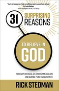 31 Surprising Reasons to Believe in God: How Superheroes, Art, Environmentalism and Science Point Toward Faith Paperback
