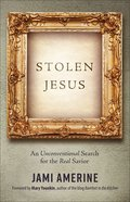 Stolen Jesus: An Unconventional Search For the Real Savior Paperback