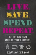 Live...Save...Spend...Repeat: The Life You Want With the Money You Have