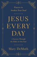 Jesus Every Day: Prayers to Awaken Your Soul: A Journey Through the Bible in One Year Paperback