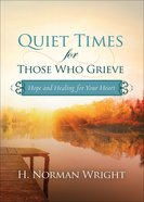 Quiet Times For Those Who Grieve: Hope and Healing For Your Heart Paperback