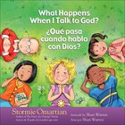 What Happens When I Talk to God? / Que Pasa Cuando Hablo Con Dios? Paperback