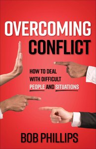 Overcoming Conflict: How to Deal With Difficult People and Situations