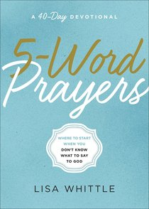 5-Word Prayers: Where to Start When You Dont Know What to Say to God
