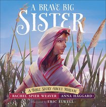 Brave Big Sister, A: A Bible Story About Miriam (Called And Courageous Girls Series)