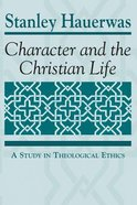 Character & the Christian Life Paperback