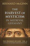 The Harvest of Mysticism in Medieval Germany Paperback