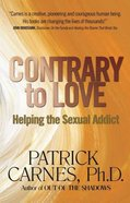 Contrary to Love: Helping the Sexual Addict Paperback