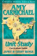 Amy Carmichael Unit Study Curriculum Guide (Christian Heroes Then & Now Series) Paperback