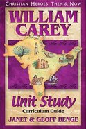 William Carey Unit Study (Christian Heroes Then & Now Series) Paperback