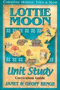 Lottie Moon Unit Study (Christian Heroes Then & Now Series) Paperback