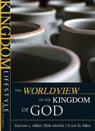 The Worldview of the Kingdom of God (Kingdom Lifestyle Bible Studies Series) Paperback