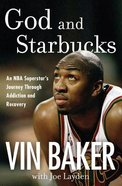 God and Starbucks: An Nba Star Loses Everything, Starts Over, and Achieves Success Hardback