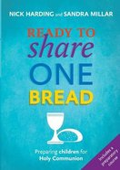 Ready to Share One Bread: Preparing Children For Holy Communion Paperback