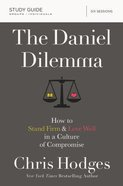 The Daniel Dilemma: How to Stand Firm and Love Well in a Culture of Compromise (Study Guide) Paperback