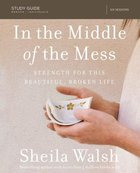 In the Middle of the Mess: Strength For This Beautiful, Broken Life (Study Guide) Paperback
