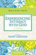 Experiencing Intimacy With God (Women Of Faith Bible Study Series) Paperback