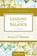 Leading a Life of Balance (Women Of Faith Bible Study Series)