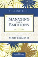 Managing Your Emotions (Women Of Faith Bible Study Series) Paperback