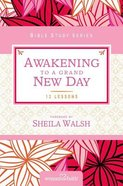 Awakening to a Grand New Day (Women Of Faith Bible Study Series) Paperback